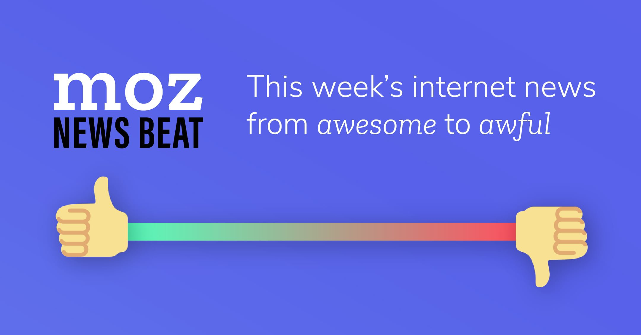 Moz News Beat -- This week's internet news from awesome to awful