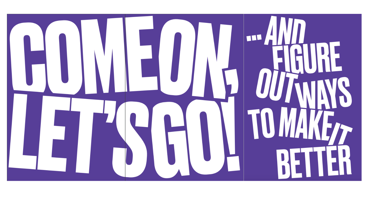 Purple background with white text: Come On, Let's Go! And Figure Out Ways To Make It Better