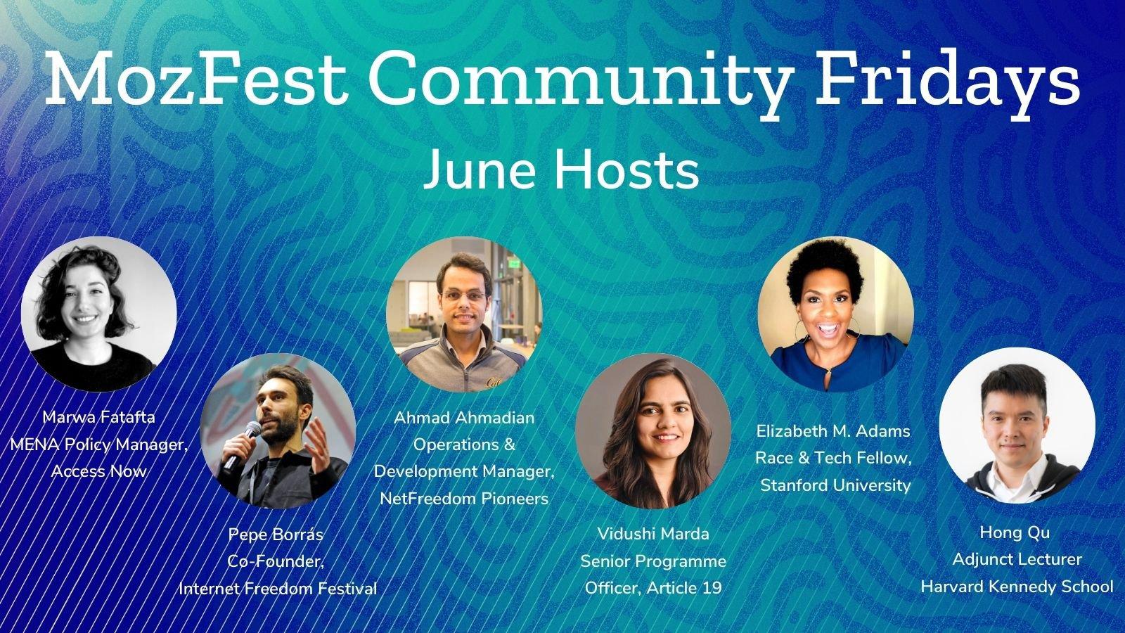 Blue and teal graphic with 6 headshots and white text: MozFest Community Fridays June Hosts: Marwa Fatafta, Pepe Borras, Ahmad Ahmadian, Vidushi Marda, Elizabeth M Adams, and Hong Qu