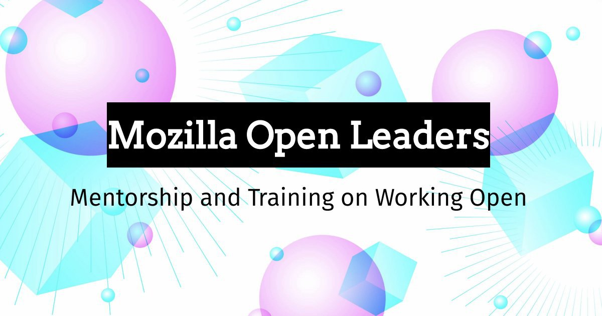 Mozilla Open Leaders. Mentorship and Training on Working Open