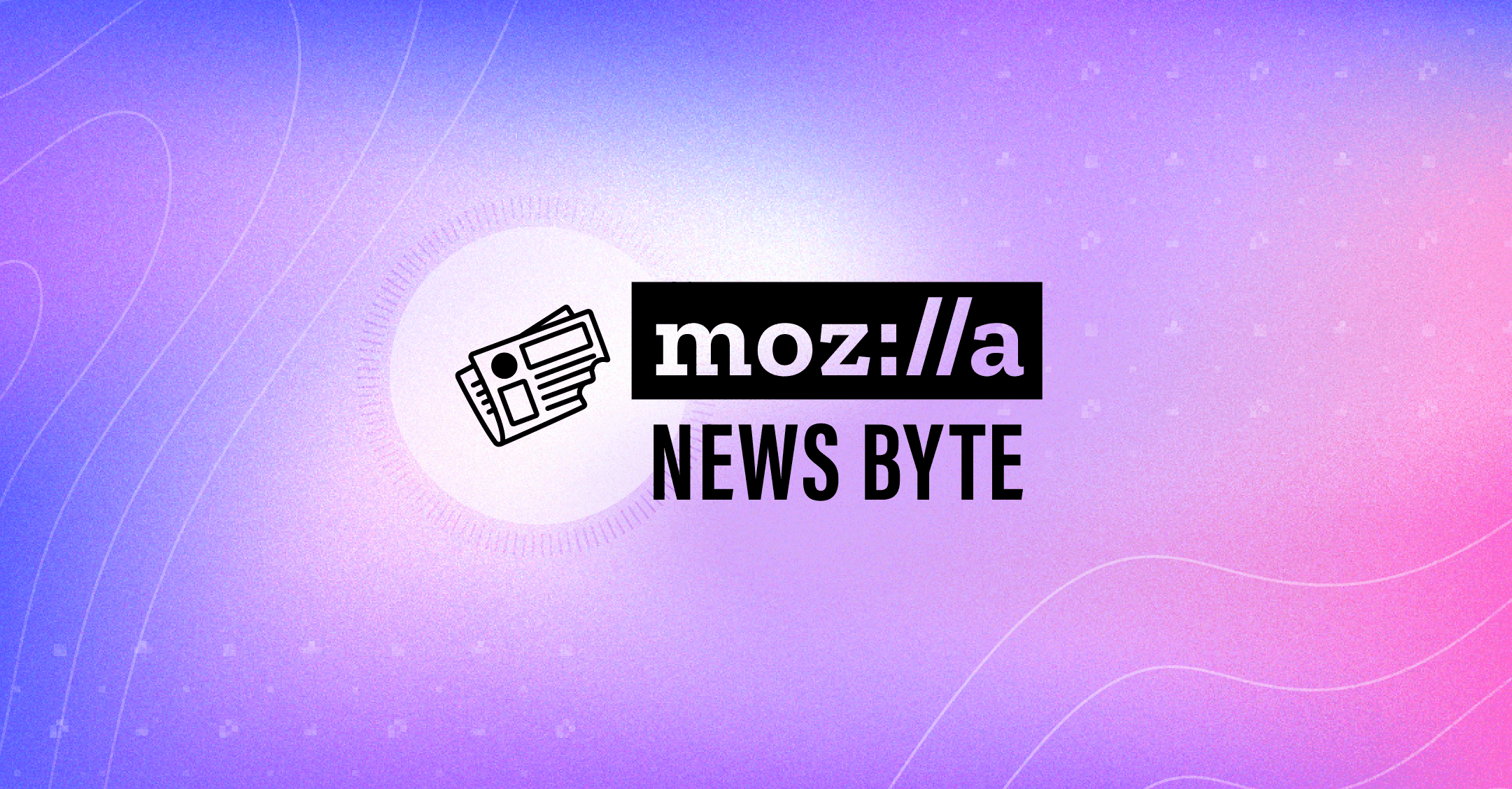 Mozilla News Byte MozFest 2021 Edition