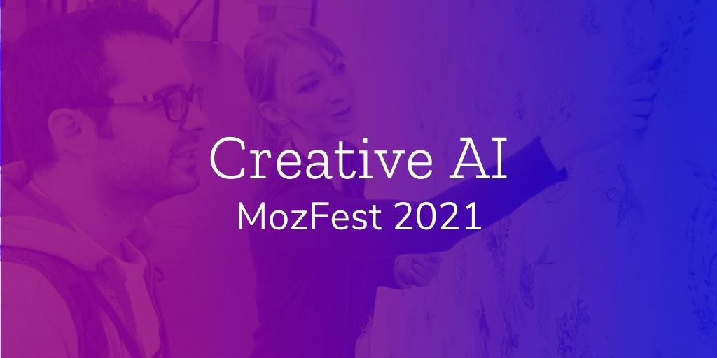 "White text that reads ""Creative AI MozFest 2021"" over a purple and pink gradient overlay with two people looking at a whiteboard together in the background"