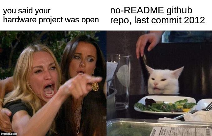 you said your hardware projet was open, no README, github repo, last commit 2012