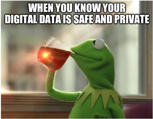 When you know your digital data is safe and private